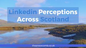 Linkedin Perceptions Across Scotland