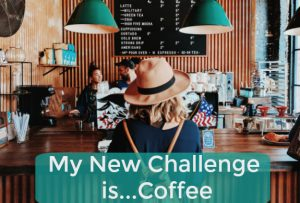My New Challenge is...Coffee