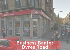 Business Banter, Byres Road
