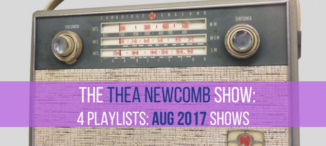 The Thea Newcomb Show – August 2017 All 4 Playlists