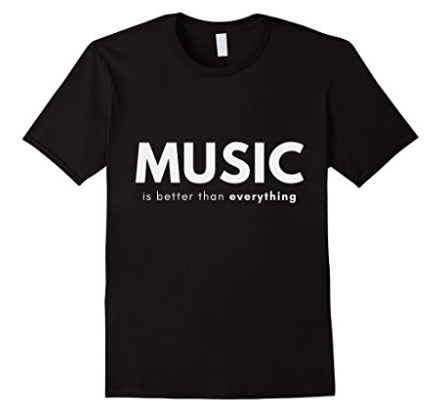 Music is Better than Everything T-shirt by Thea Newcomb - the first on Amazon