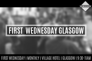 First Wednesday Networking in Glasgow at the Village Hotel 9:30am