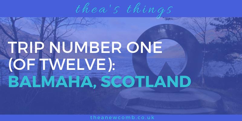 Visit to Balmaha Scotland, Trip One of Twelve