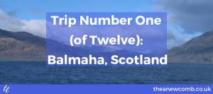 Trip Number One (of Twelve) Balmaha Scotland