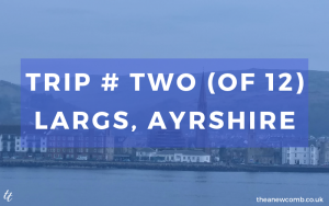 Trip Number Two of Twelve - Largs, Ayrshire