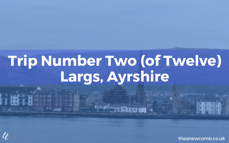 Trip Number Two of Twelve - Largs Ayrshire