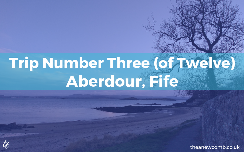 Trip Three of Twelve - Aberdour, Fife