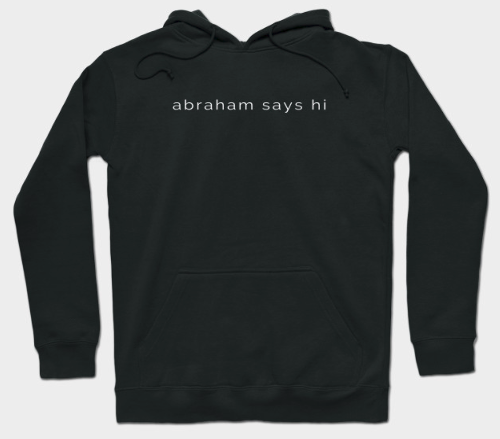 Abraham Says Hi Sweatshirt