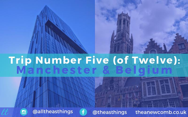Trip Number Five of Twelve - Manchester and Belgium