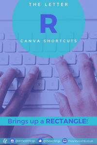 Fave Canva Shortcuts - Letter R brings up a Rectangle