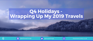 Wrapping Up my 2019 Travels - Quarter 4