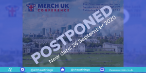 Merch Conference UK 2020 has been moved from March to September due to Covid 19