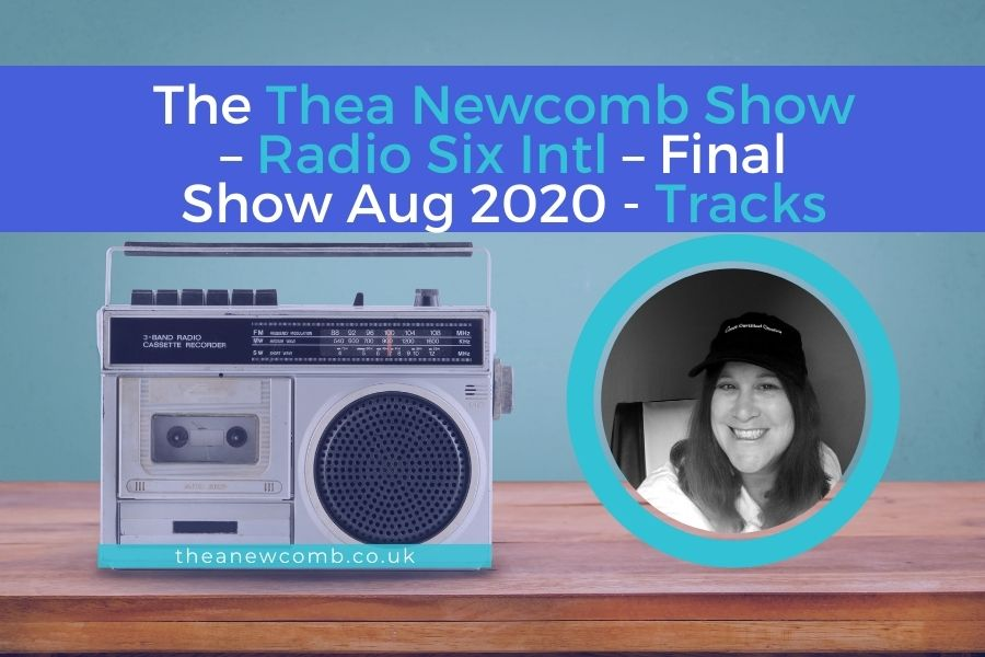 The Thea Newcomb Show – Radio Six Intl – Final Show Aug 2020