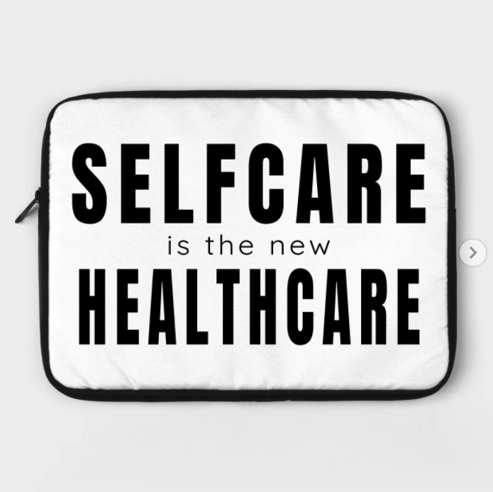 Self care is the new health care