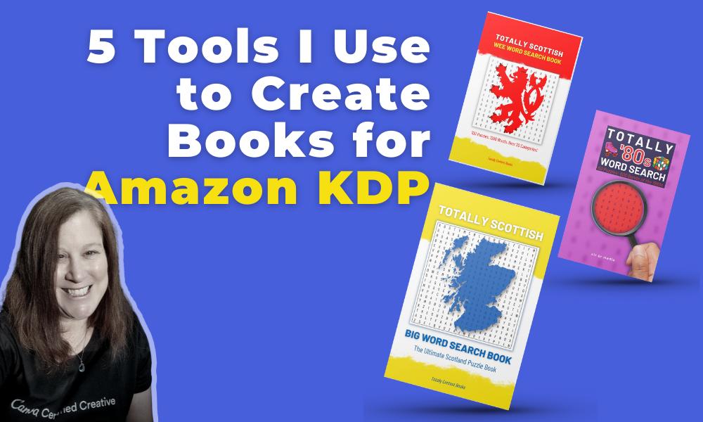 5 Tools I use to create books for Amazon KDP